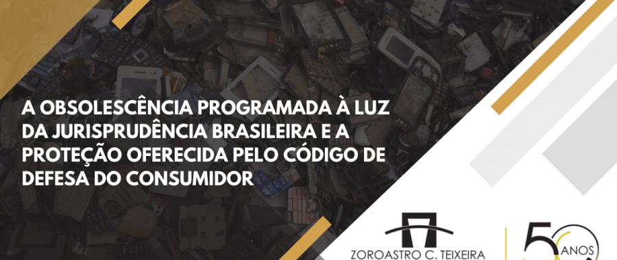 A OBSOLESCÊNCIA PROGRAMADA À LUZ DA JURISPRUDÊNCIA BRASILEIRA E A PROTEÇÃO OFERECIDA PELO CÓDIGO DE DEFESA DO CONSUMIDOR