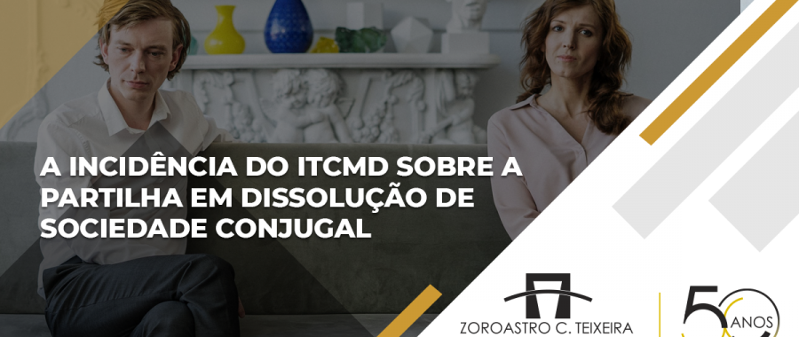 A incidência do ITCMD Sobre a partilha em dissolução de sociedade conjugal