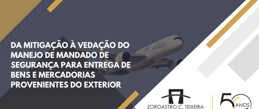 DA MITIGAÇÃO À VEDAÇÃO DO MANEJO DE MANDADO DE SEGURANÇA PARA ENTREGA DE BENS E MERCADORIAS PROVENIENTES DO EXTERIOR