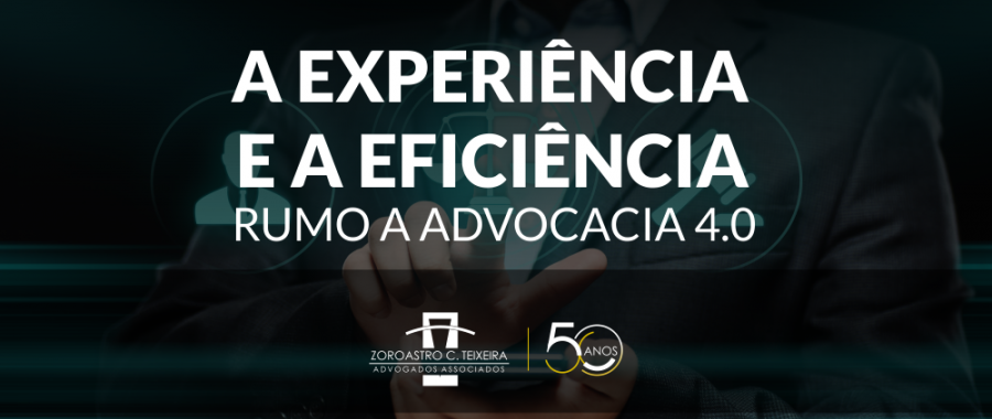 A EXPERIÊNCIA E A EFICIÊNCIA RUMO A ADVOCACIA 4.0